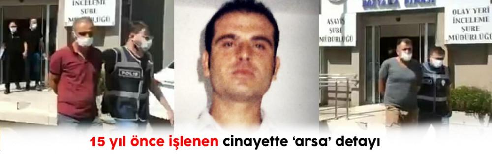 15 yıl önce işlenen cinayette 'arsa' detayı
