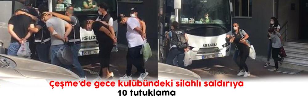 Çeşme'de gece kulübündeki silahlı saldırıya 10 tutuklama