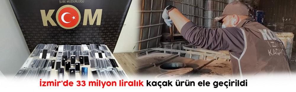 İzmir'de 33 milyon liralık kaçak ürün ele geçirildi